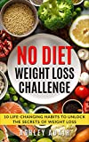 Weight Loss: No Diet Weight Loss Challenge: 10 Life-Changing Habits to Unlock the Secrets of Weight Loss (English Edition)