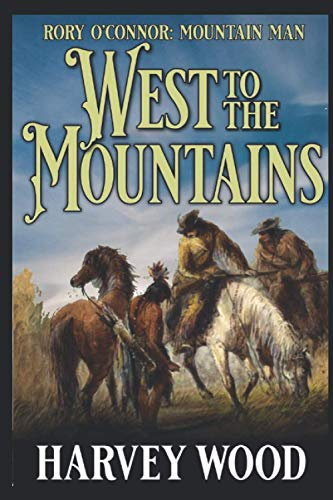 Compare Textbook Prices for Rory O'Connor: Mountain Man: West To The Mountains A Rory O'Connor Mountain Man Adventure  ISBN 9798689961095 by Wood, Harvey