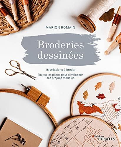 Broderies dessinées: 16 créations à broder.Toutes les pistes pour développer ses propres modèles