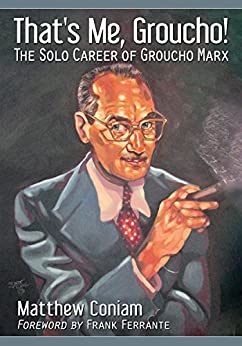 [Matthew Coniam]のThat's Me, Groucho!: The Solo Career of Groucho Marx (English Edition)