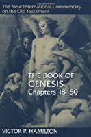 The Book of Genesis: Chapters 18-50 (NEW INTERNATIONAL COMMENTARY ON THE OLD TESTAMENT)