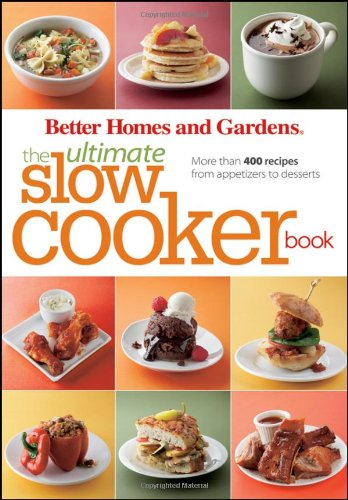 The Ultimate Slow Cooker Book: More than 400 Recipes from Appetizers to Desserts (Better Homes and Gardens Ultimate, Band 30)