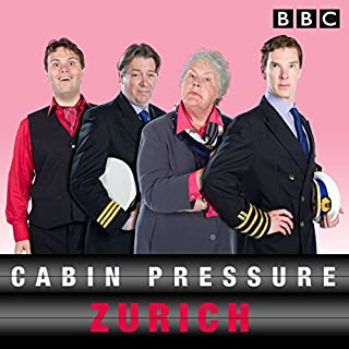 Cabin Pressure     Zurich: The BBC Radio 4 airline               By:                                                                                                                                 John Finnemore                               Narrated by:                                                                                                                                 Stephanie Cole,                                                                                        Full Cast,                                                                                        Benedict Cumberbatch                      Length: 55 mins     973 ratings     Overall 5.0