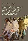 Los últimos días de la Cataluña republicana (Base Hispánica nº 46)