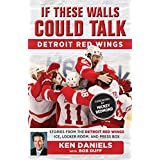 If These Walls Could Talk: Detroit Red Wings: Stories from the Detroit Red Wings Ice, Locker Room, and Press Box (English Edition)