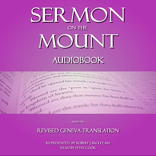 Sermon on the Mount Audiobook: From The Revised Geneva Translation                   By:                                                                                                                                 Robert J. Bagley MA - editor                               Narrated by:                                                                                                                                 Steve Cook                      Length: 20 mins     4 ratings     Overall 5.0
