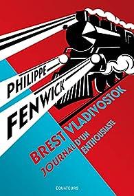 Brest-Vladivostok : Journal d\'un enthousiaste par Philippe Fenwick