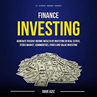 Finance: Investing     Generate Passive Income Wealth by Investing in Real Estate, Stock Market, Commodities, Forex and Value Investing              By:                                                                                                                                 Dave Aziz,                                                                                        Andrew Ramsey                               Narrated by:                                                                                                                                 James Hugg                      Length: 3 hrs and 29 mins     Not rated yet     Overall 0.0