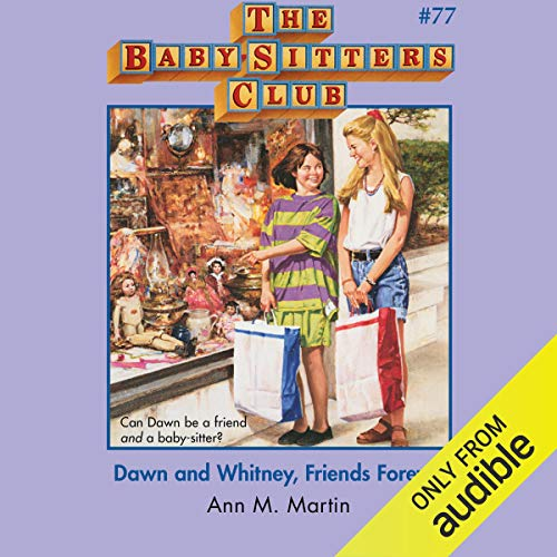 Dawn and Whitney, Friends Forever: The Baby-Sitters Club, Book 77