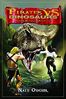 [Nate Odger]のPirates Vs. Dinosaurs: A Captain Matchlock Adventure (Captain Matchlock Adventures Book 1) (English Edition)