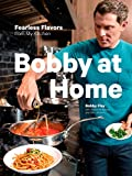Bobby at Home: Fearless Flavors from My Kitchen: Fearless Flavors from My Kitchen: A Cookbook