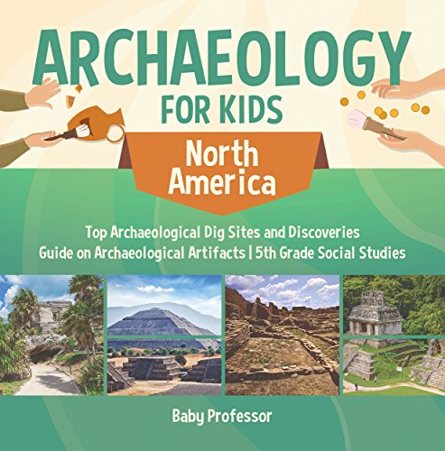 Archaeology for Kids - North America - Top Archaeological Dig Sites and Discoveries | Guide on Archaeological Artifacts | 5th Grade Social Studies (English Edition)