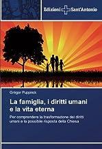 La famiglia, i diritti umani e la vita eterna: Per comprendere la trasformazione dei diritti umani e la possibile risposta...