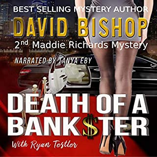 Death of a Bankster     A Maddie Richards Mystery, Book 2              By:                                                                                                                                 David Bishop                               Narrated by:                                                                                                                                 Tanya Eby                      Length: 7 hrs and 21 mins     Not rated yet     Overall 0.0