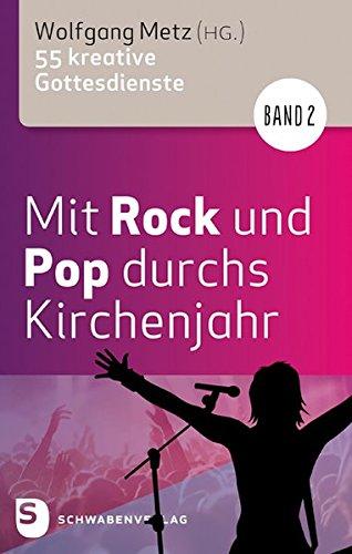 Mit Rock und Pop durchs Kirchenjahr. Band 2: 55 kreative Gottesdienste