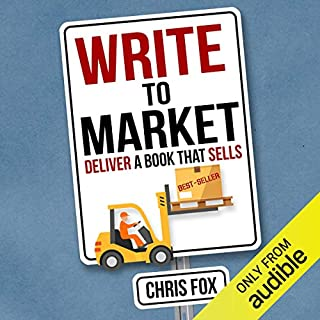 Write to Market: Deliver a Book That Sells     Write Faster, Write Smarter 3              By:                                                                                                                                 Chris Fox                               Narrated by:                                                                                                                                 Nathan Agin                      Length: 2 hrs     9 ratings     Overall 4.8