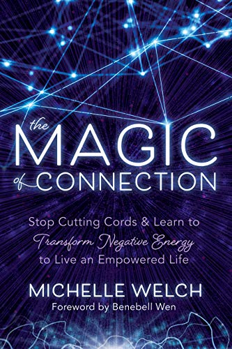 The Magic of Connection: Stop Cutting Cords & Learn to Transform Negative Energy to Live an Empowered Life