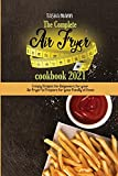 The Complete Air Fryer cookbook 2021: Mouthwatering and Healthy recipes from beginner to advanced, eat no-fuss air fried recipes in easy steps using your air fryer