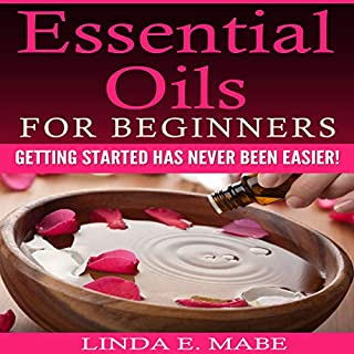 Essential Oils for Beginners: Getting Started Has Never Been Easier! cover art