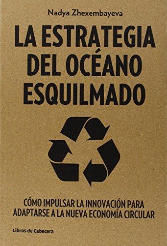 La Estrategia Del Océano Esquilmado: Cómo impulsar la innovación para adaptarse a la nueva econom (Temáticos)