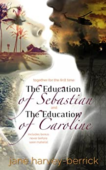 The Education of Sebastian & The Education of Caroline (combined edition): The Education Series (combined edition with bonus chapters) (The Education of... Book 1) by [Jane Harvey-Berrick]