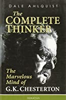 The Complete Thinker: The Marvelous Mind of G. K. Chesterton