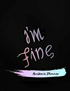 I'm Fine Academic Planner: Undated Student Planner for Academic School Year 2019 -2020 8.5