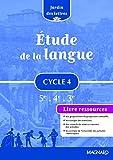 Etude de la langue cycle 4 5e 4e 3e Jardin des lettres : Livre ressource