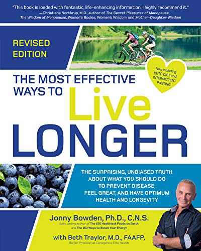 The Most Effective Ways to Live Longer, Revised:The Surprising, Unbiased Truth About What You Should Do to Prevent Disease, Feel Great, and Have Optimum Health and Longevity