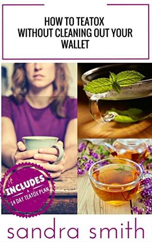 How to Teatox Without Cleaning Out Your Wallet: Includes a 14 Day Teatox Plan (English Edition)
