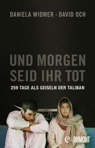 Und morgen seid ihr tot: 259 Tage als Geiseln der Taliban (Taschenbücher)