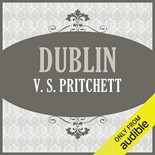 Dublin                   By:                                                                                                                                 V. S. Pritchett                               Narrated by:                                                                                                                                 Gerard Doyle                      Length: 4 hrs and 6 mins     6 ratings     Overall 3.7