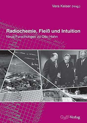 Radiochemie, Fleiß und Intuition: Neue Forschungen zu Otto Hahn