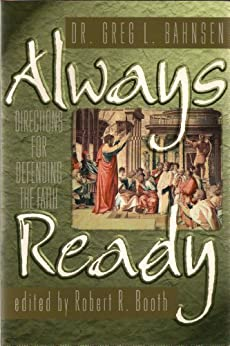 [Greg Bahnsen, Robert Booth]のAlways Ready: Directions for Defending the Faith (English Edition)
