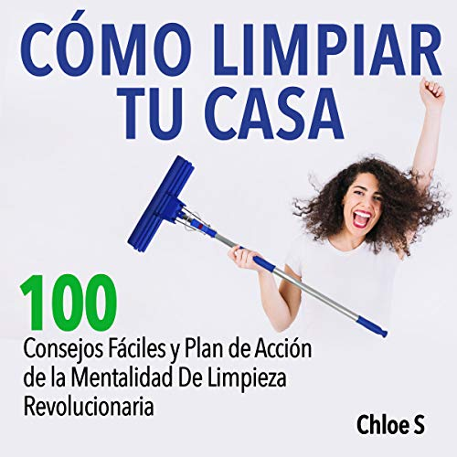 Couverture de Cómo Limpiar Tu Casa [How to Clean Your House]