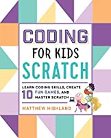 Coding for Kids Scratch: Learn Coding Skills, Create 10 Fun Games, and Master Scratch