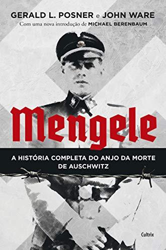 Mengele: A História Completa do Anjo da Morte de Auschwitz