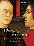 Changing Patrons (Social Identity and the Visual Arts in Renaissance Florence)