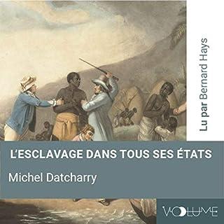 L'esclavage dans tous ses états                   De :                                                                                                                                 Michel Datcharry                               Lu par :                                                                                                                                 Bernard Hays                      Durée : 2 h et 47 min     1 notation     Global 1,0