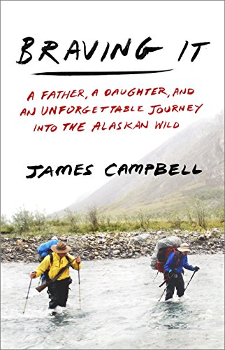Braving It: A Father, a Daughter, and an Unforgettable Journey into the Alaskan Wild (English Edition)