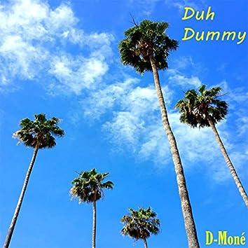Duh Dummy