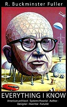 Everything I Know - Buckminster Fuller