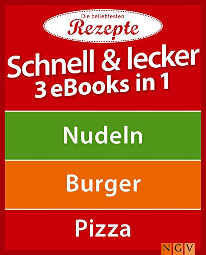 Schnell & lecker - 3 eBooks in 1: Nudeln - Burger - Pizza