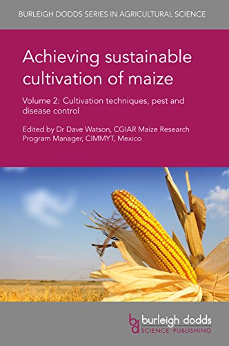 Achieving sustainable cultivation of maize Volume 2: Cultivation techniques, pest and disease control (Burleigh Dodds Series in Agricultural Science) (English Edition)