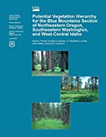 Potential Vegetation Hierarchy for the Blue Mountains Section of Northeastern Oregon, Southeastern Washington, and West- Central Idaho 1508428786 Book Cover