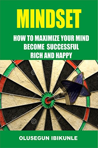 Mindset: How To Maximize Your Mind, Become Successful, Rich And Happy (Control your Emotions, One Mind, Successful Habits, Success Motivation, Success Factors, Success in Business)