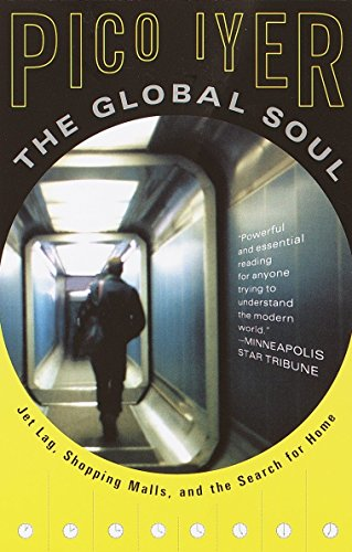 Download The Global Soul: Jet Lag, Shopping Malls, and the Search for Home (Vintage Departures) 0679776117