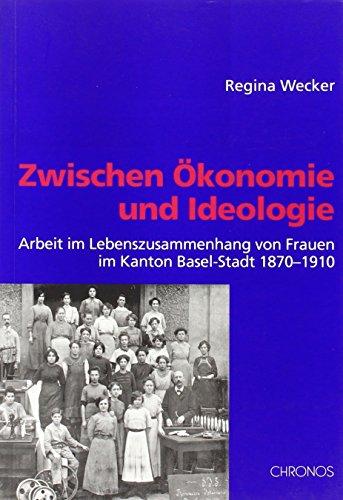 Zwischen Ökonomie und Ideologie: Arbeit im Lebenszusammenhang von Frauen im Kanton Basel-Stadt 1870-1910