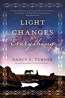 Light Changes Everything: A Novel by [Nancy E. Turner]