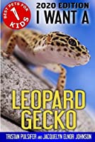 I Want A Leopard Gecko: Best Pets For Kids Book 1